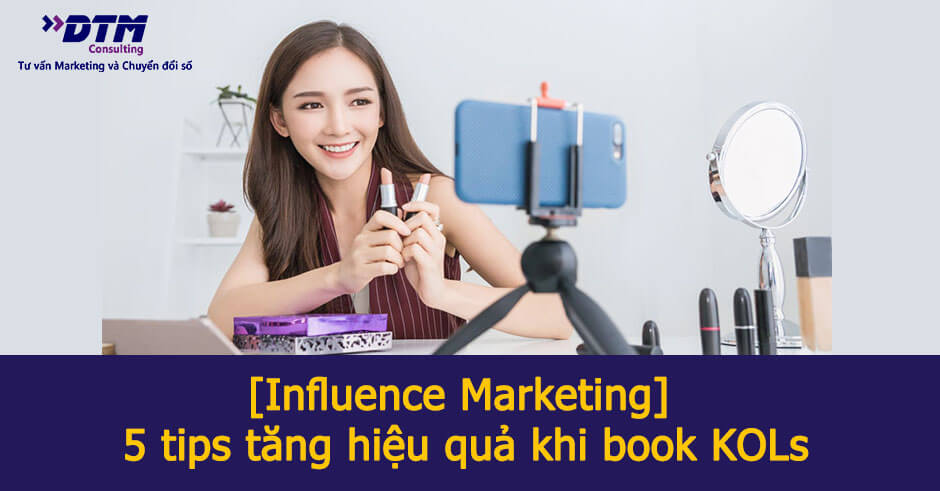 Influence Marketing 5 tips tăng hiệu quả khi book KOLs (1)