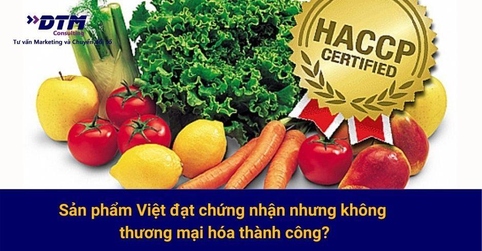 Tại sao nhiều sản phẩm Việt đạt tiêu chuẩn, đạt chứng nhận mà vẫn không thương mại hóa thành công