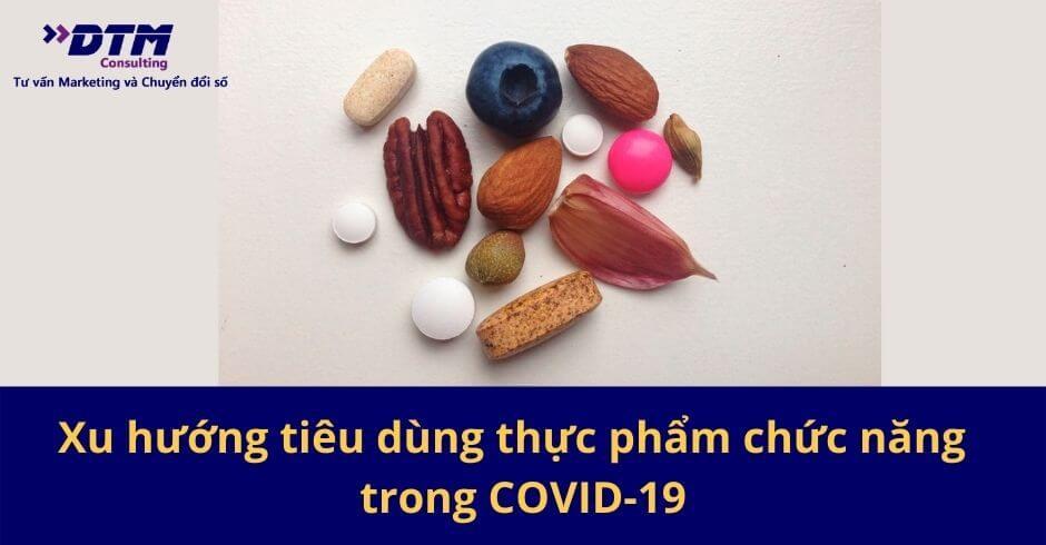 Xu hướng tiêu dùng thực phẩm chức năng của khách hàng trong COVID-19